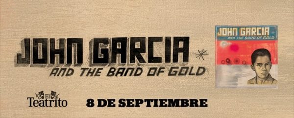 JOHN GARCÍA & THE BAND OF GOLD en Buenos Aires. @ El Teatrito
